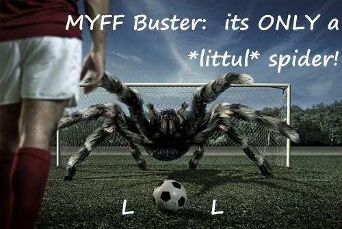 MYFF Buster:  its ONLY a *littul* spider!  L         L