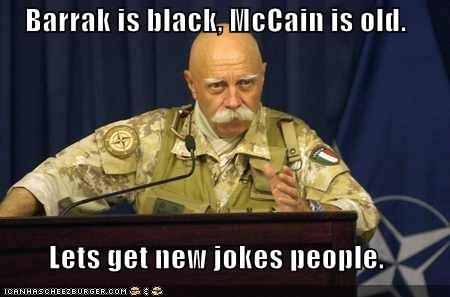 Barrak is black, McCain is old.  Lets get new jokes people.