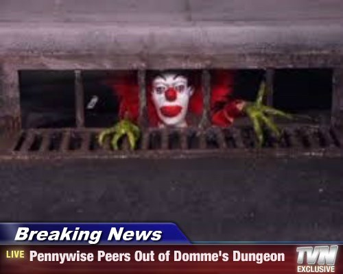 Breaking News - Pennywise Peers Out of Domme's Dungeon