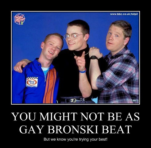 YOU MIGHT NOT BE AS GAY BRONSKI BEAT
