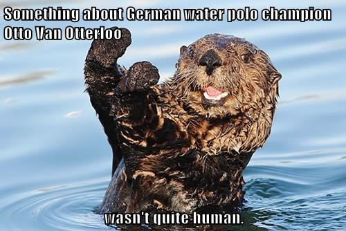 Something about German water polo champion Otto Van Otterloo  wasn't quite human.