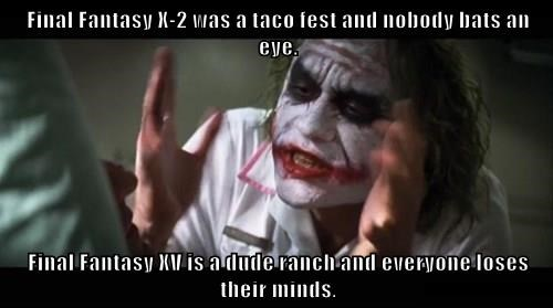 Final Fantasy X-2 was a taco fest and nobody bats an eye.  Final Fantasy XV is a dude ranch and everyone loses their minds.