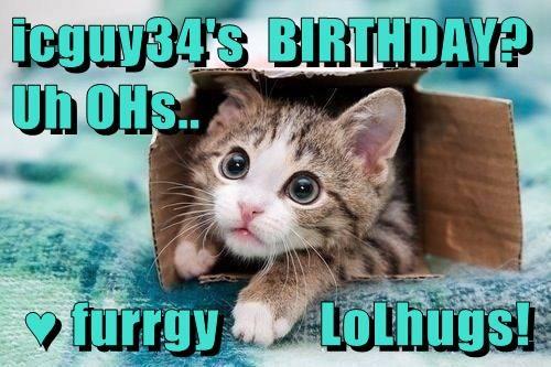 icguy34's  BIRTHDAY?  Uh OHs..   ♥ furrgy         LoLhugs!
