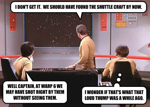 I DON'T GET IT.  WE SHOULD HAVE FOUND THE SHUTTLE CRAFT BY NOW.