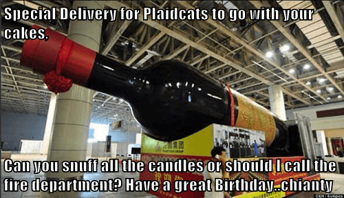 Special Delivery for Plaidcats to go with your cakes,   Can you snuff all the candles or should I call the fire department? Have a great Birthday..chianty