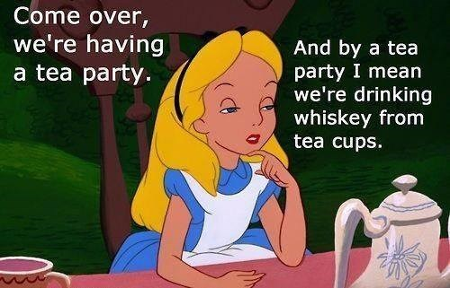 alice in wonderland,whiskey,funny,tea party,after 12
