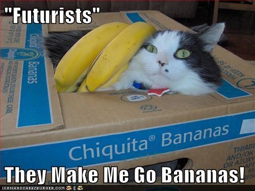 """Futurists"" Drive Me Bananas!"""