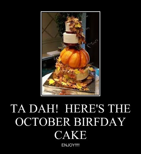 TA DAH!  HERE'S THE OCTOBER BIRFDAY CAKE