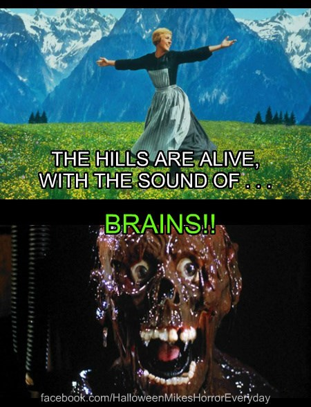 The Hills are Alive, with the sound of BRAINS!