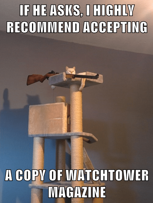 IF HE ASKS, I HIGHLY RECOMMEND ACCEPTING  A COPY OF WATCHTOWER MAGAZINE