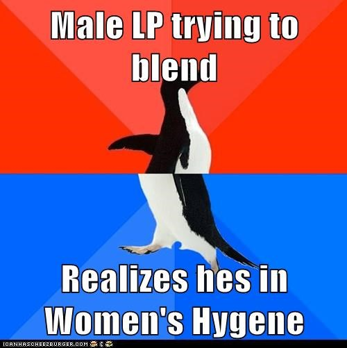 Male LP trying to blend  Realizes hes in Women's Hygene
