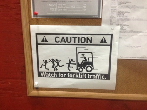 monday thru friday,sign,forklift,caution,safety first,g rated.