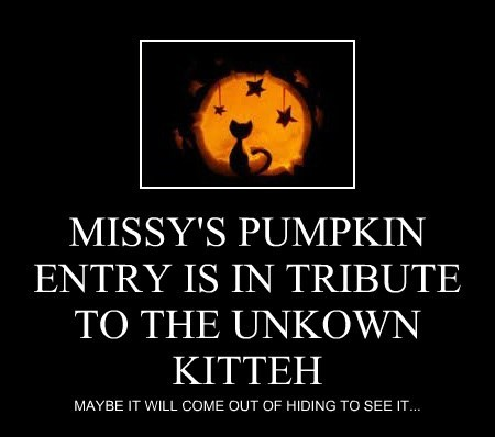 MISSY'S PUMPKIN ENTRY IS IN TRIBUTE TO THE UNKOWN KITTEH