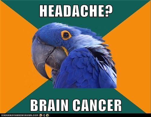 HEADACHE?  BRAIN CANCER