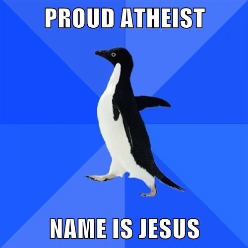 PROUD ATHEIST  NAME IS JESUS