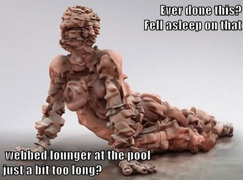 Ever done this?                                                                     Fell asleep on that   webbed lounger at the pool                                                                                  just a bit too long?