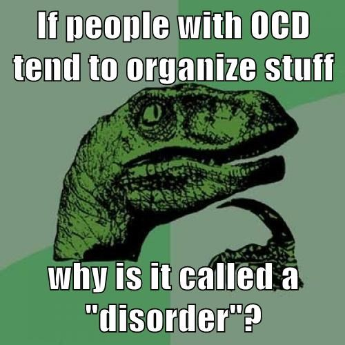 "If people with OCD tend to organize stuff  why is it called a ""disorder""?"
