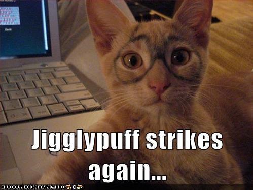 Jigglypuff strikes again...