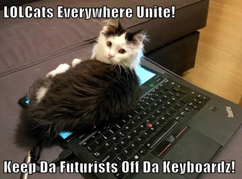LOLCats unite and keep the futurists off the keyboards!