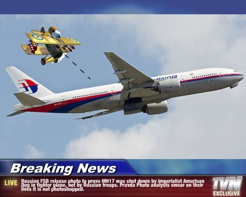Breaking News - Russian FSB release photo to prove MH17 was shot down by imperialist American Dog in fighter plane, not by Russian troops. Pravda Photo analysts swear on their lives it is not photoshopped.