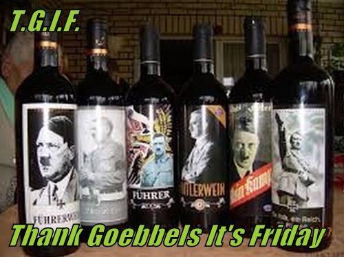 T.G.I.F.  Thank Goebbels It's Friday