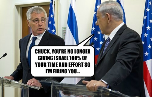 CHUCK, YOU'RE NO LONGER GIVING ISRAEL 100% OF YOUR TIME AND EFFORT SO I'M FIRING YOU...