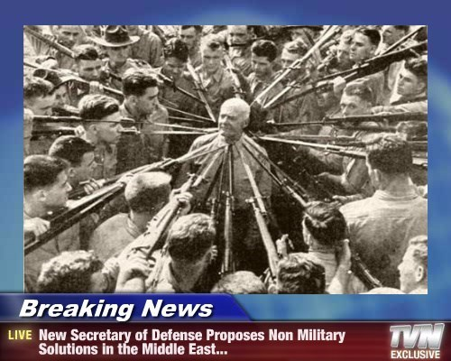 Breaking News - New Secretary of Defense Proposes Non Military Solutions in the Middle East...