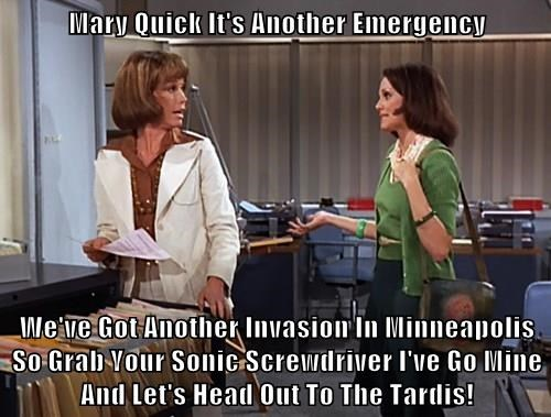 Mary Quick It's Another Emergency  We've Got Another Invasion In Minneapolis So Grab Your Sonic Screwdriver I've Go Mine And Let's Head Out To The Tardis!