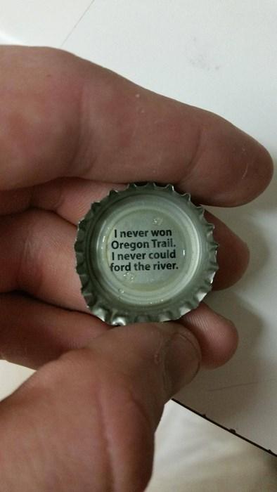 beer,bottle cap,confession,oregon trail,funny