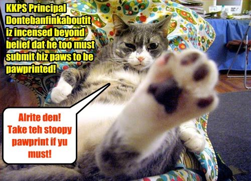 """Principal Dontebanfinkaboutit eggspresses outrage abowt habing to be pawprinted! """"Someone will pay dearly for dis indignities!!"""""""