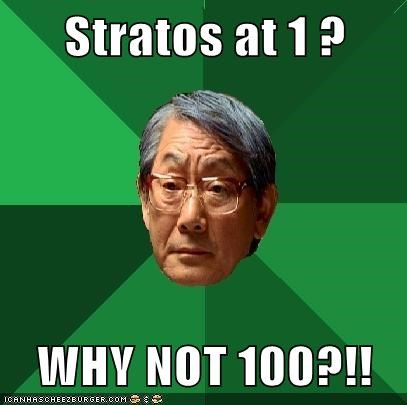 Stratos at 1 ?  WHY NOT 100?!!