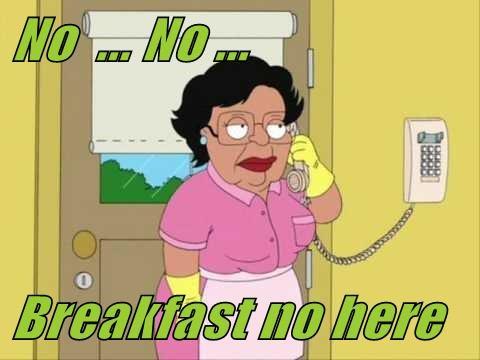 No  ... No ...  Breakfast no here