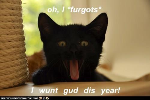 oh, I *furgots*  I  wunt  gud  dis  year!