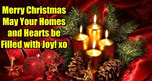 Merry Christmas May Your Homes and Hearts be Filled with Joy! xo