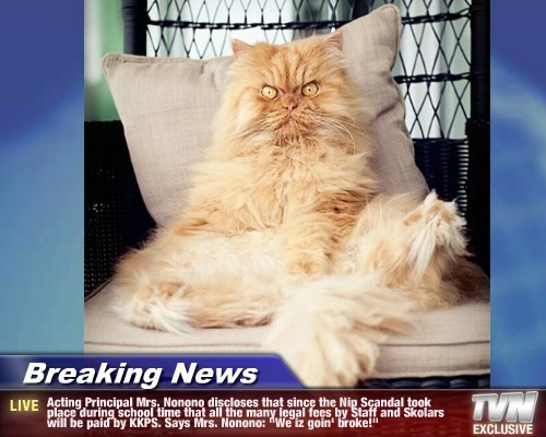 """Breaking News - Acting Principal Mrs. Nonono discloses that since the Nip Scandal took place during school time that all the many legal fees by Staff and Skolars will be paid by KKPS. Says Mrs. Nonono: """"We iz goin' broke!"""""""
