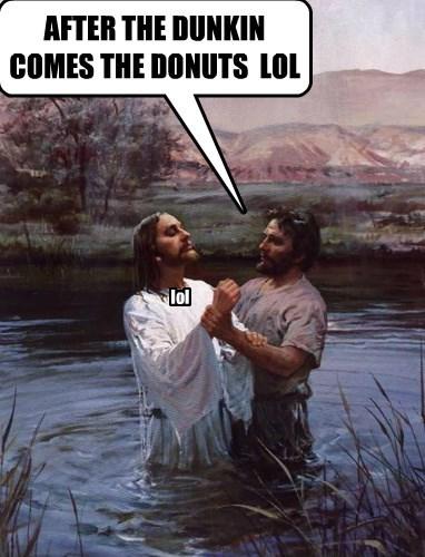 Dunkin Donuts. LOL...