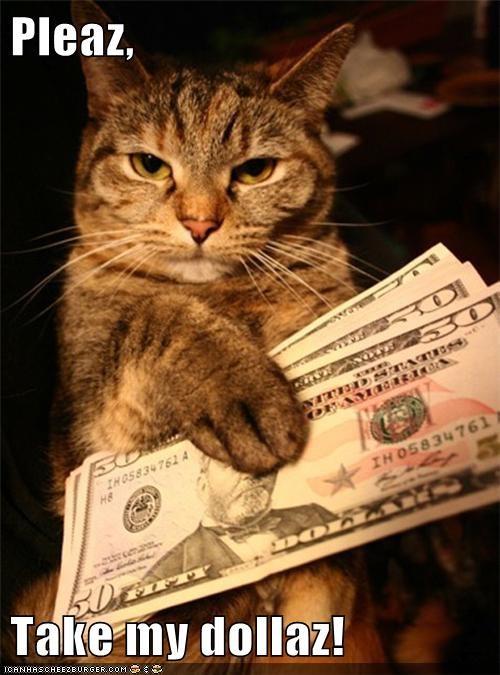 Please, take my dollars.