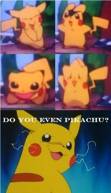DO YOU EVEN PIKACHU?