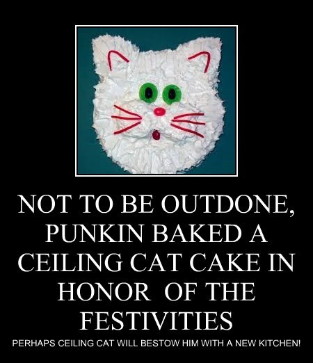 NOT TO BE OUTDONE, PUNKIN BAKED A CEILING CAT CAKE IN HONOR  OF THE FESTIVITIES