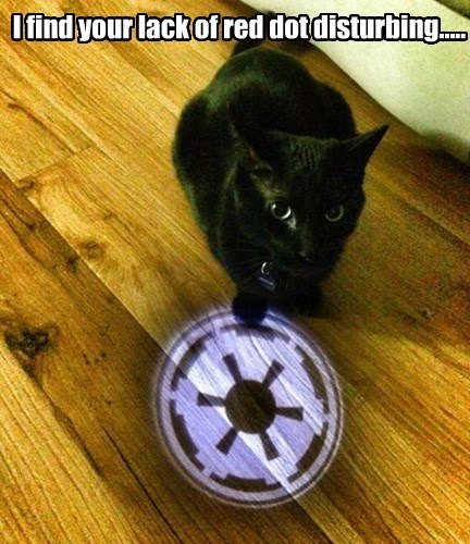 I find your lack of red dot disturbing.....