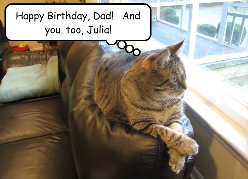 Happy Birthday, Dad!   And you, too, Julia!
