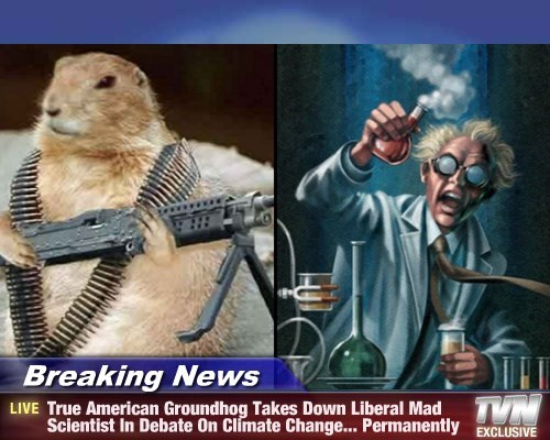 Breaking News - True American Groundhog Takes Down Liberal Mad Scientist In Debate On Climate Change... Permanently