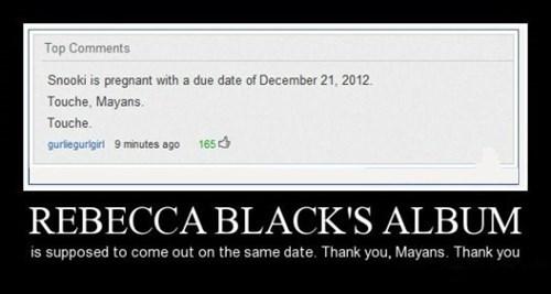 horrible,mayan calendar,Rebecca Black,funny