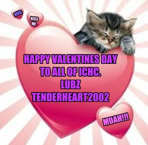 HAPPY VALENTINES DAY TO ALL OF ICHC.  LUBZ TENDERHEART2002