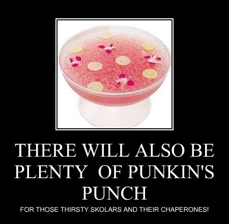 THERE WILL ALSO BE PLENTY  OF PUNKIN'S PUNCH