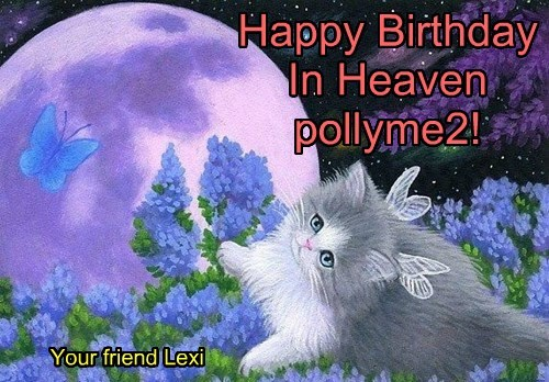Happy Birthday In Heaven pollyme2!