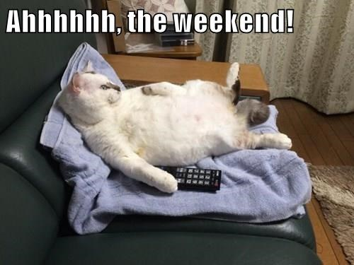 Ahhhhhh, the weekend!