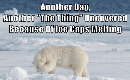 """Another Day,                             Another """"The Thing"""" Uncovered Because Of Ice Caps Melting"""