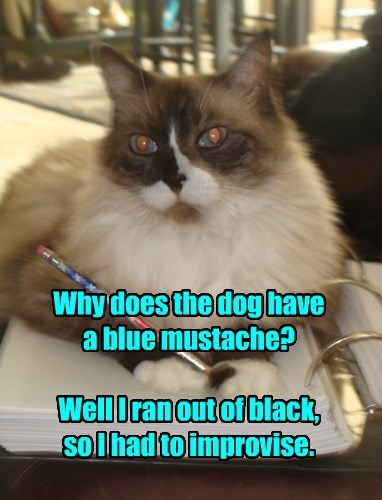 Why does the dog have  a blue mustache?  Well I ran out of black,  so I had to improvise.