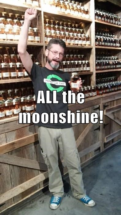 ALL the moonshine!